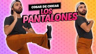 Probando pantalones de mujer | Cosas de chicas: Episodio 40