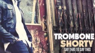 you and i (outta this place) Trombone Shorty