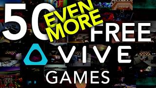 50 EVEN MORE Free Vive Games