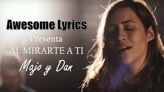 Majo y Dan - Al Mirarte A Ti [Video oficial con letra]