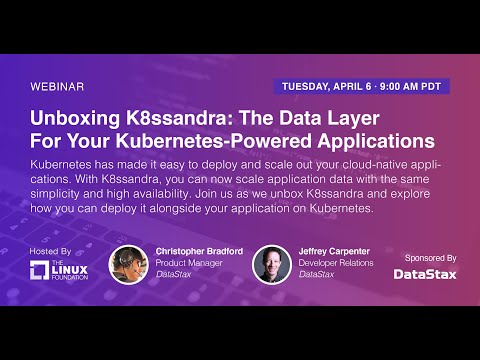 LF Live Webinar: Unboxing K8ssandra: The Data Layer For Your Kubernetes-Powered Applications