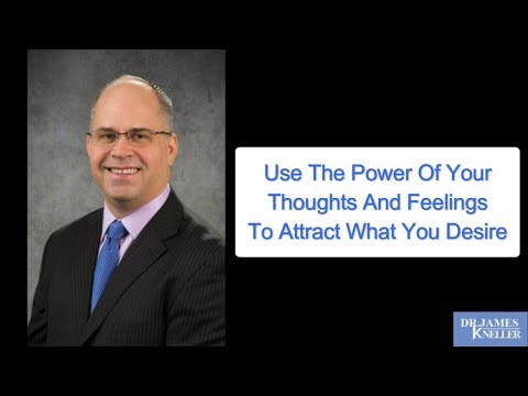 Use The Power Of Your Thoughts And Feelings To Attract What You Desire