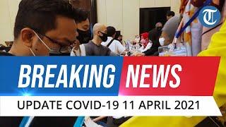 BREAKING NEWS: Update Covid-19 di Indonesia Minggu, 11 April 2021: Bertambah 4.127 Kasus Baru