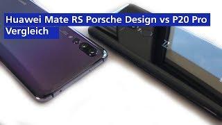 Huawei Mate RS Porsche Design vs Huawei P20 Pro im Vergleich (deutsch HD)