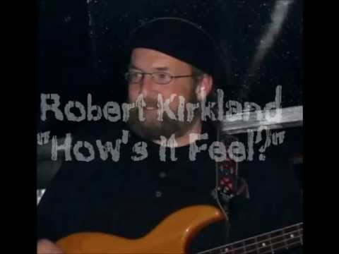 Robert Kirkland: How's it feel?