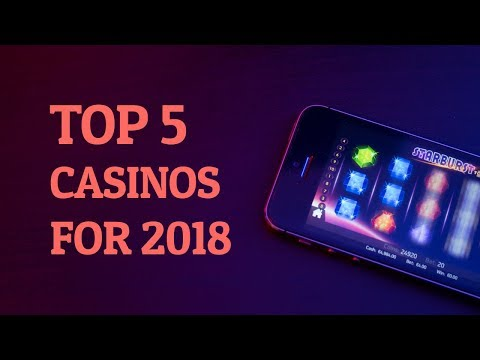 TOP 5 Online Casinos for 2018 (WHY You Should Play Here?)