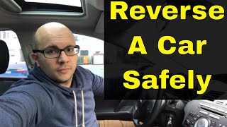 How To Reverse A Car Safely-Driving Lesson
