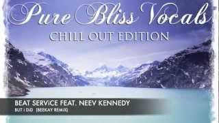 Beat Service Feat. Neev Kennedy   But I Did (BeeKay Remix) [Pure Bliss Vocals Chill Out Edition]