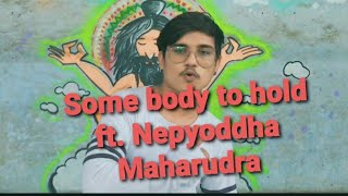Some Body To Hold -ft.Nepyoddha Maharudra (Prod-Nepink Tattoos , Surat) #rap #song#2020