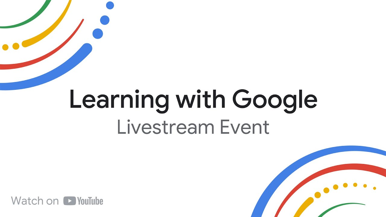 YouTube video of Learning with Google livestream event