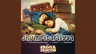 """Jhumritalaiyya (From """"Jagga Jasoos"""")"""