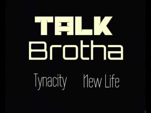 Tynacity- Talk Brotha ft. New Life