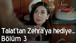 Talat'tan Zehra'ya Hediye... - Seni Kimler Aldı 3. Bölüm