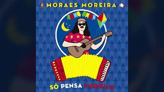 Moraes Moreira | Só Pensa Naquilo