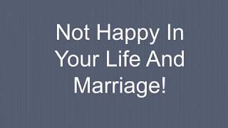 Not Happy In Your Life And Marriage!