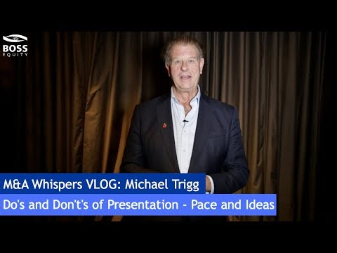 Do's and Don't's of Presentation -  Pace and Ideas with Michael Trigg