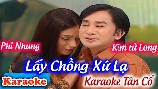 Tân Cổ Lấy Chồng Xứ Lạ Karaoke | Phi Nhung   Kim Tử Long ✔