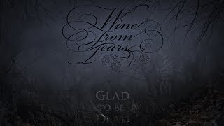 WINE FROM TEARS - Glad To Be Dead (2013) Full Album Official