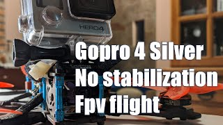 Gopro 4 Silver + No stabilization Fpv flight