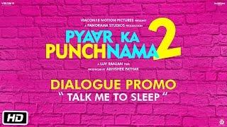 Talk me to sleep - Dialogue Promo - Pyaar Ka Punchnama 2