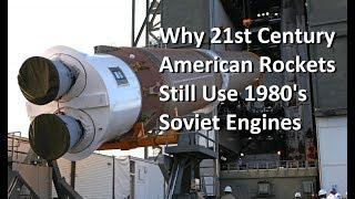Why Some 21st Century US Rockets Still Use Soviet Era Engines