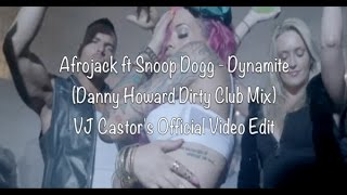 Afrojack Ft Snoop Dogg - Dynamite (Danny Howard Dirty Club Mix) VJ Castor's Official Video Edit