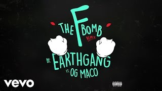 EARTHGANG - The F Bomb (Remix) ft. OG Maco