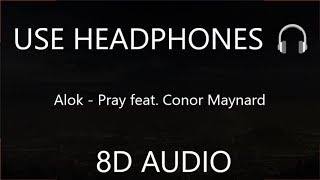 Alok   Pray Feat. Conor Maynard (8D Audio) 🎧