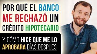Video: Por Qué El Banco Me RECHAZÓ Un Crédito Hipotecario Y Cómo Hice Que Me Lo APROBARA