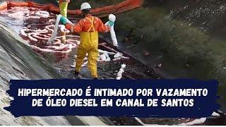 Hipermercado é intimado por vazamento de óleo diesel em canal de Santos