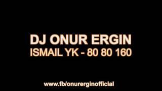 DJ Onur Ergin Ft.Ismail YK   80 80 160(Remix)