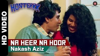 Na Heer Na Hoor - Song Video - Hunterrr