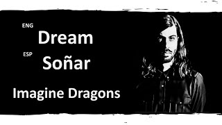 Dream Imagine Dragons Lyrics Letra Español English Sub