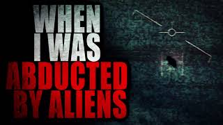 """""""When I was Abducted by Aliens Invasive Probing was the Least of my Worries""""   Creepypasta Storytime"""