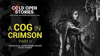 A Cog In Crimson - Part 5 [Warhammer 40,000 Audio Drama - Fanmade]
