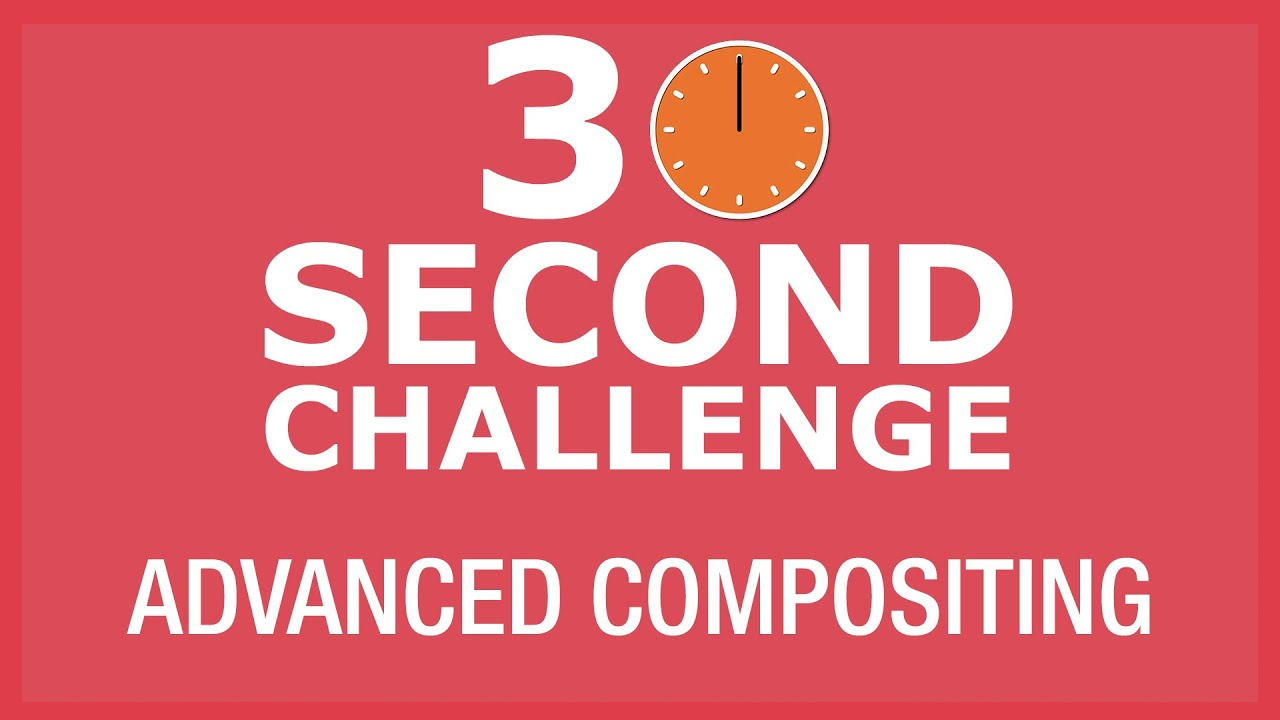30 Second Challenge - Advanced Compositing for VFX