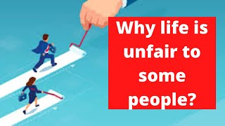 why life is unfair to some people in the world and how to address it ?
