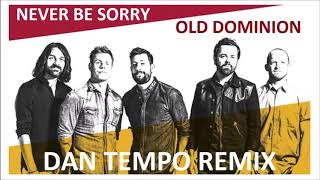 OLD DOMINION   NEVER BE SORRY   DAN TEMPO REMIX