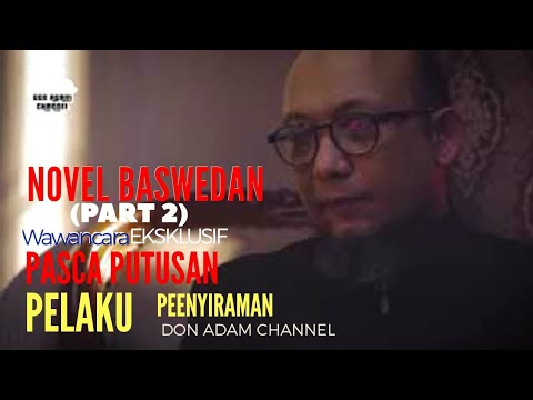 Wawancara Eksklusif Novel Baswedan Pasca Putusan Pelaku Penyiraman - Don Adam Channel (part 2)