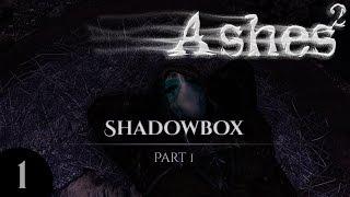 ASHES2 Shadowbox - Part 1