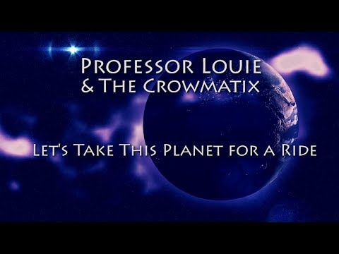 Professor Louie & The Crowmatix - Let's Take This Planet for a Ride [visualizer]