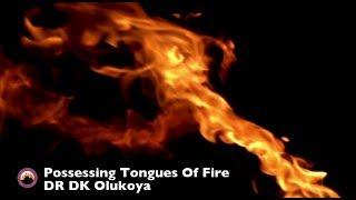 DR DK Olukoya   Possessing Tongues Of Fire