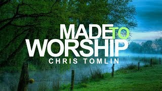 Made To Worship - Chris Tomlin (With Lyrics)™HD