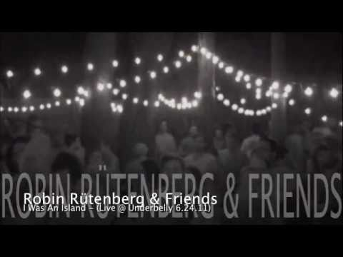 Robin Rutenberg & Friends - I Was An Island - (Live) Underbelly