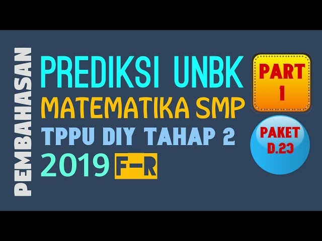 PART 1- PREDIKSI UNBK MATEMATIKA SMP 2019 (TPPU DIY TAHAP 2 PAKET D.23)