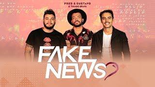 Fred E Gustavo (part. Thiago Brava)   Fake News (Clipe Oficial)