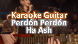 Perdón perdón - Ha ash - Karaoke Guitar