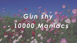 Gun shy - 10000 Maniacs (lyrics)