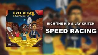 Rich The Kid & Jay Critch   Speed Racing [Official Audio]