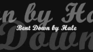 BENT DOWN BY HALE